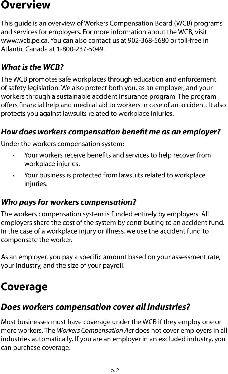 We also protect both you, as an employer, and your workers through a sustainable accident insurance program. The program offers financial help and medical aid to workers in case of an accident.