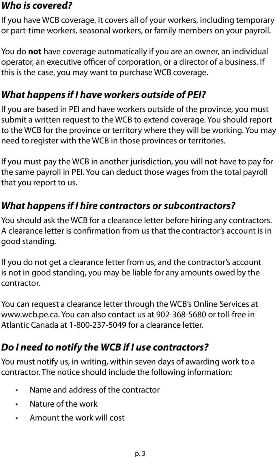 If this is the case, you may want to purchase WCB coverage. What happens if I have workers outside of PEI?
