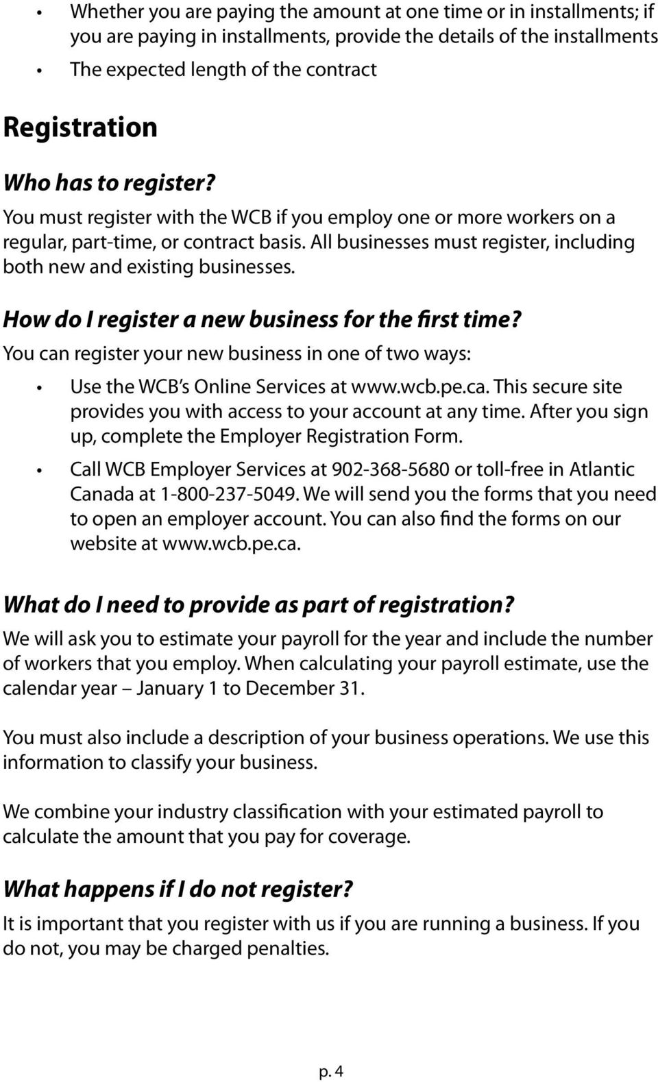 How do I register a new business for the first time? You can register your new business in one of two ways: Use the WCB s Online Services at www.wcb.pe.ca. This secure site provides you with access to your account at any time.