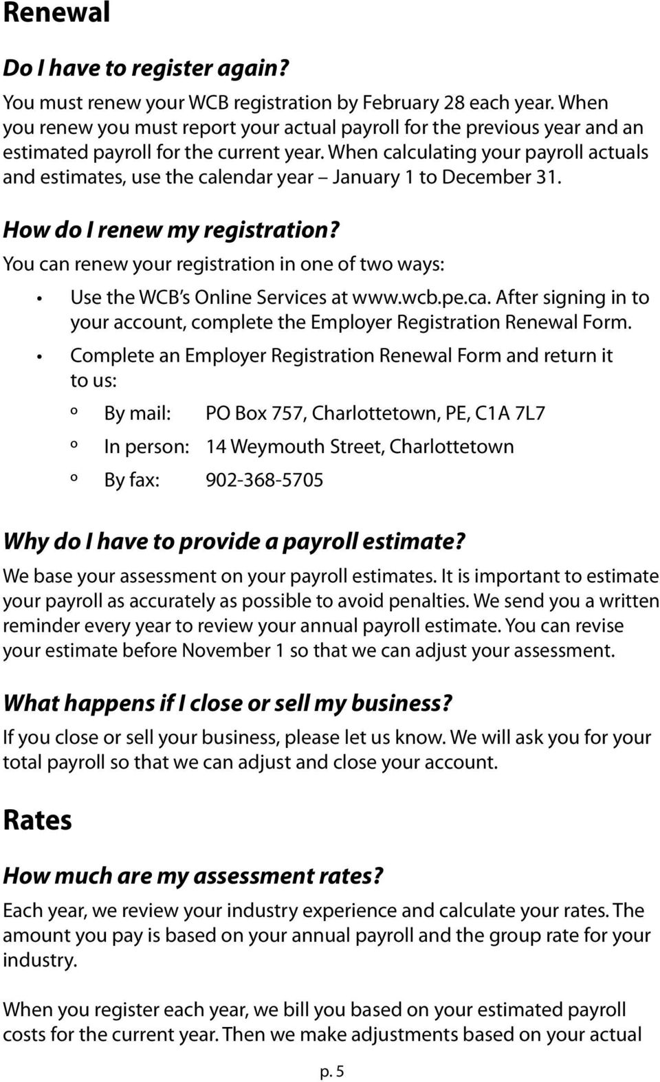 When calculating your payroll actuals and estimates, use the calendar year January 1 to December 31. How do I renew my registration?