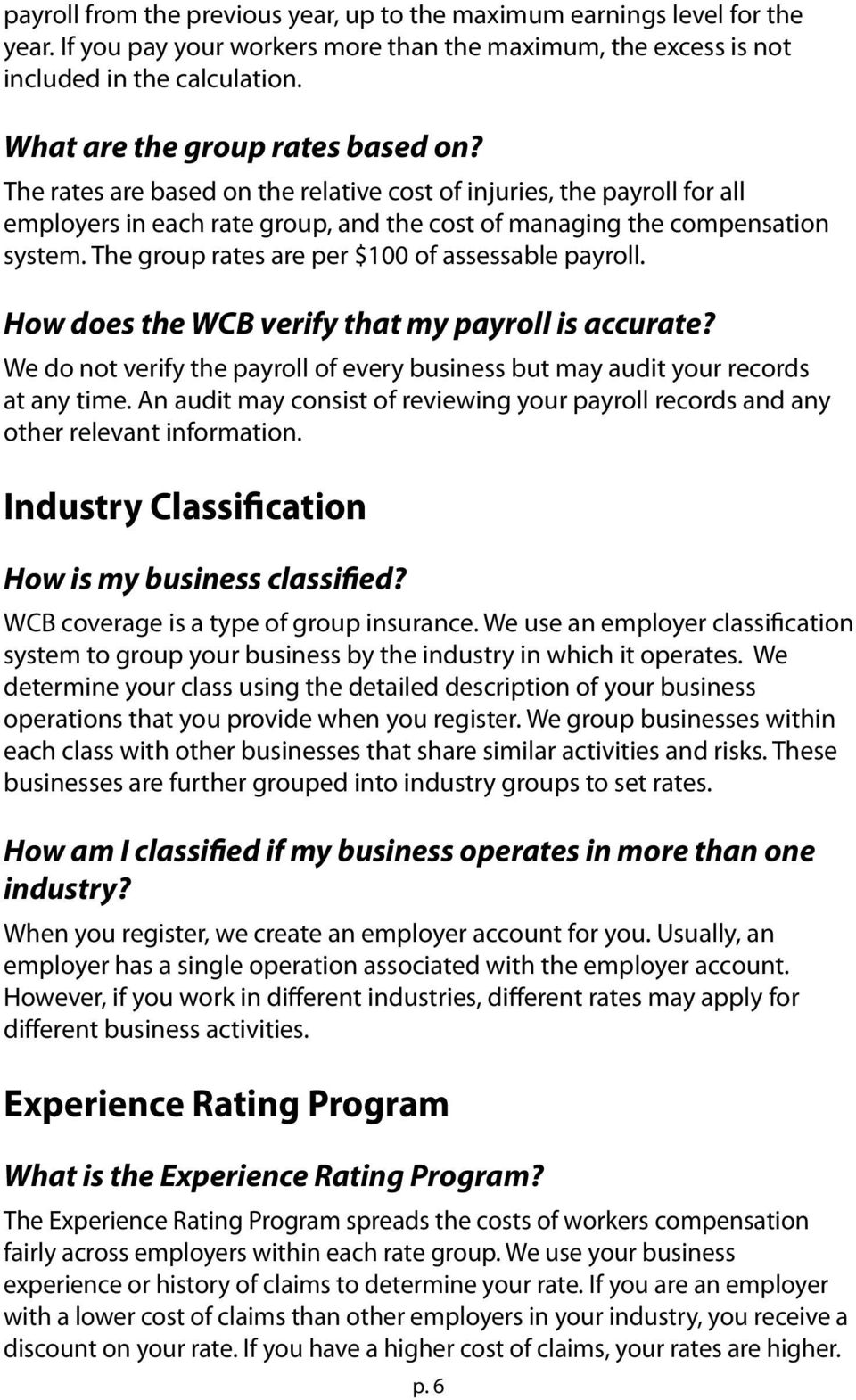 The group rates are per $100 of assessable payroll. How does the WCB verify that my payroll is accurate? We do not verify the payroll of every business but may audit your records at any time.