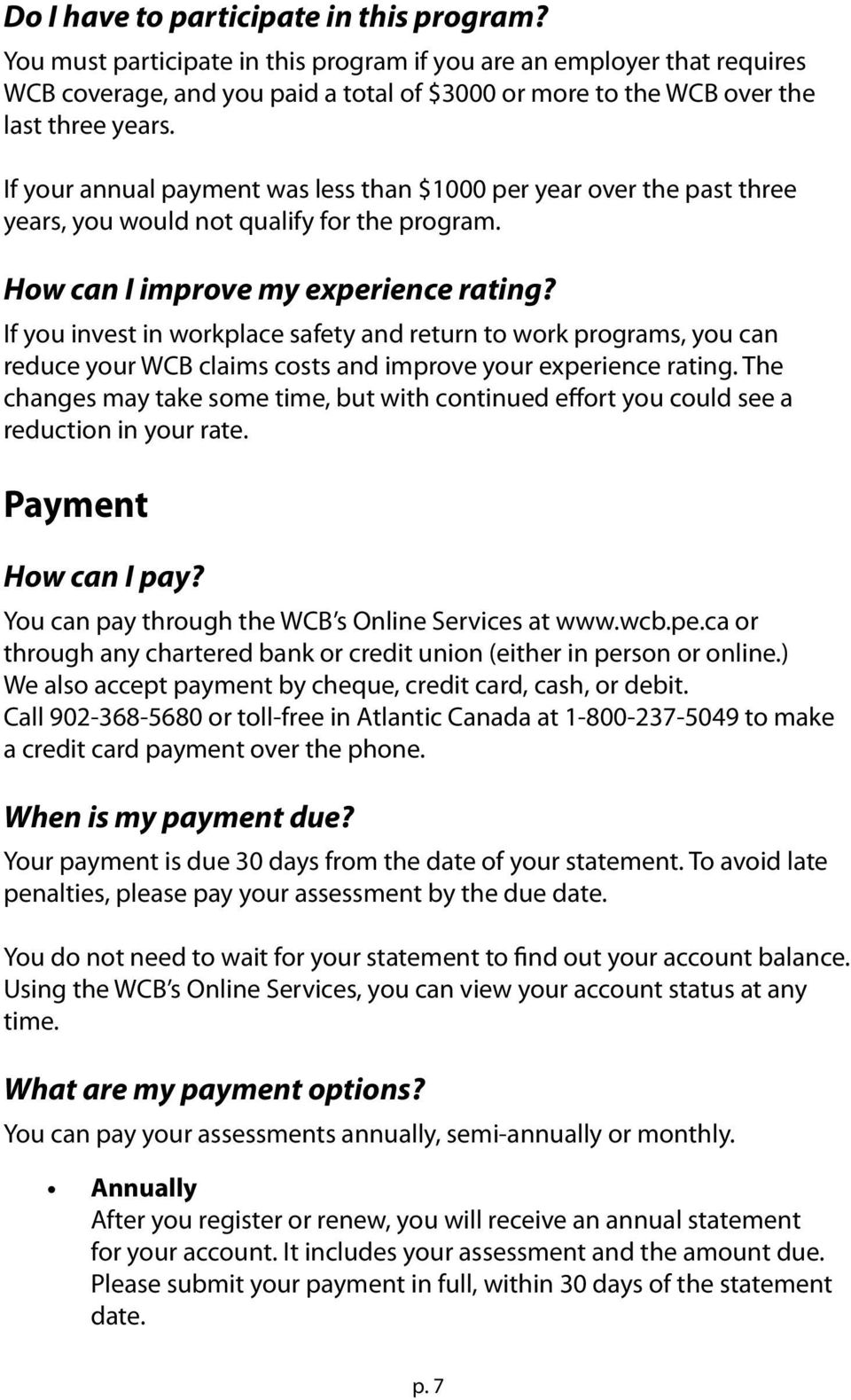 If your annual payment was less than $1000 per year over the past three years, you would not qualify for the program. How can I improve my experience rating?