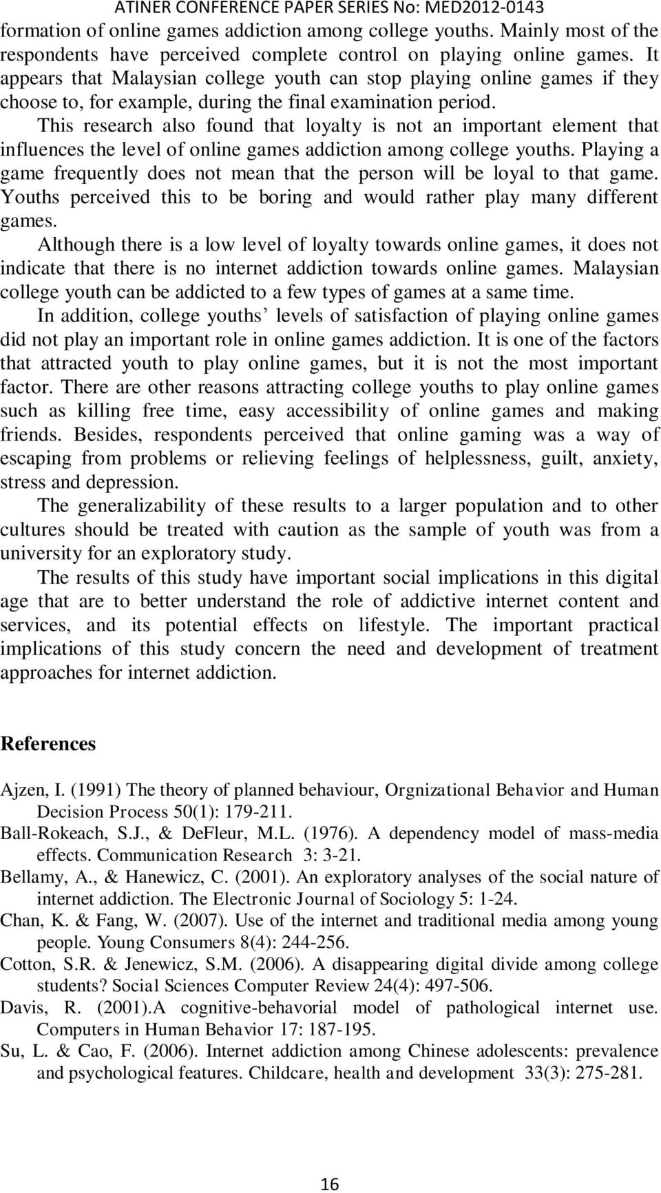 This research also found that loyalty is not an important element that influences the level of online games addiction among college youths.