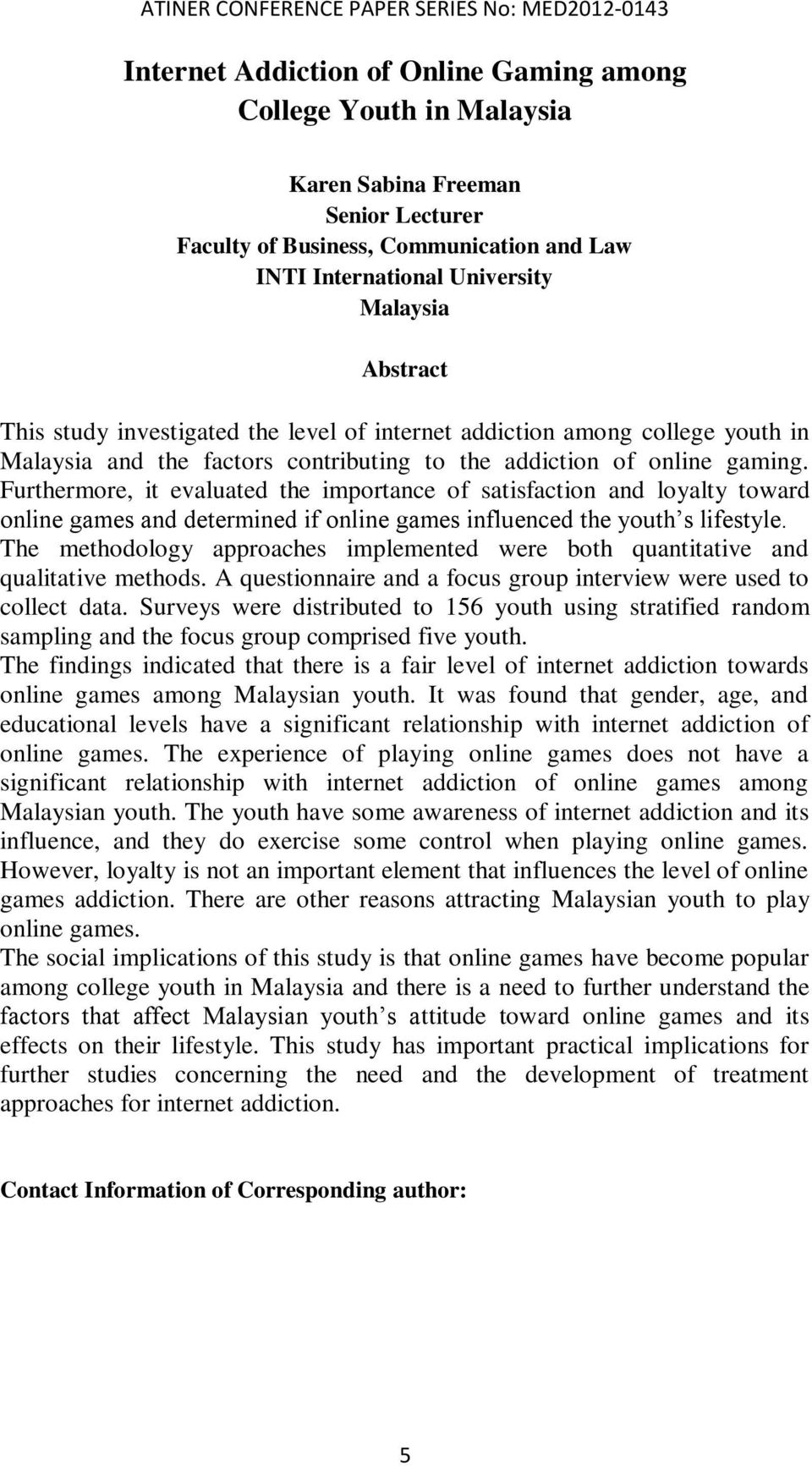 Furthermore, it evaluated the importance of satisfaction and loyalty toward online games and determined if online games influenced the youth s lifestyle.