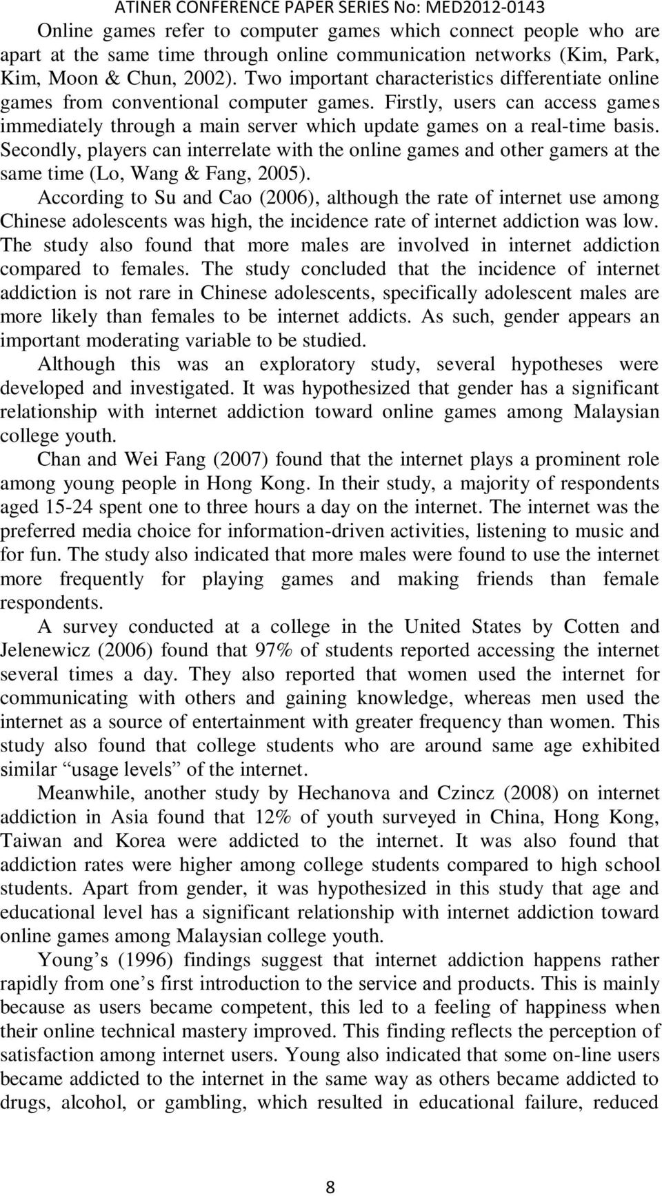 Secondly, players can interrelate with the online games and other gamers at the same time (Lo, Wang & Fang, 2005).