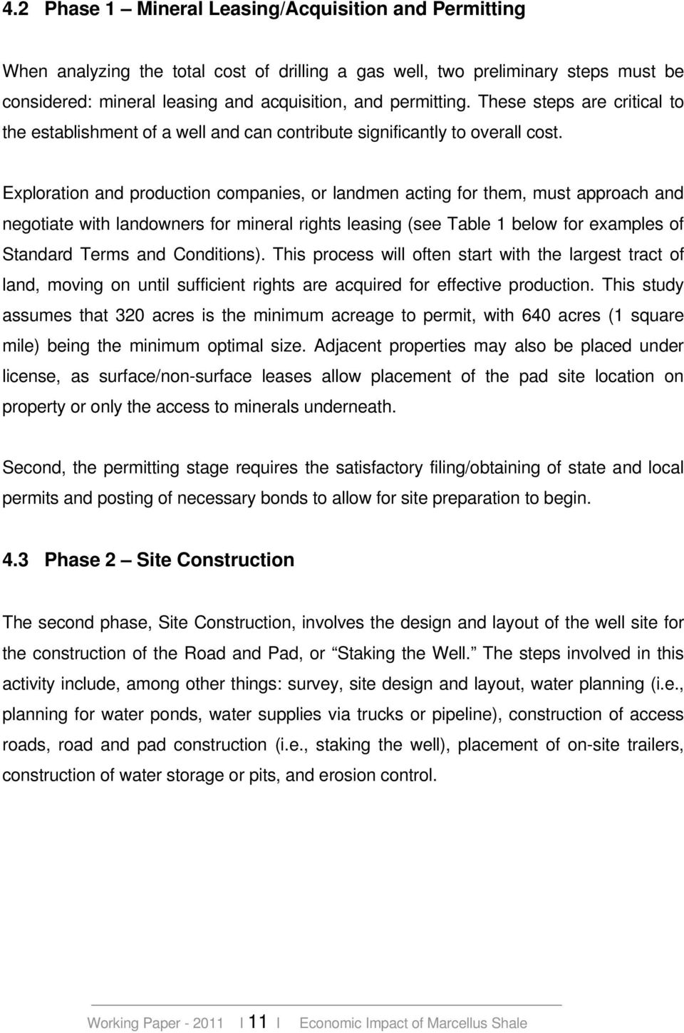 Exploration and production companies, or landmen acting for them, must approach and negotiate with landowners for mineral rights leasing (see Table 1 below for examples of Standard Terms and