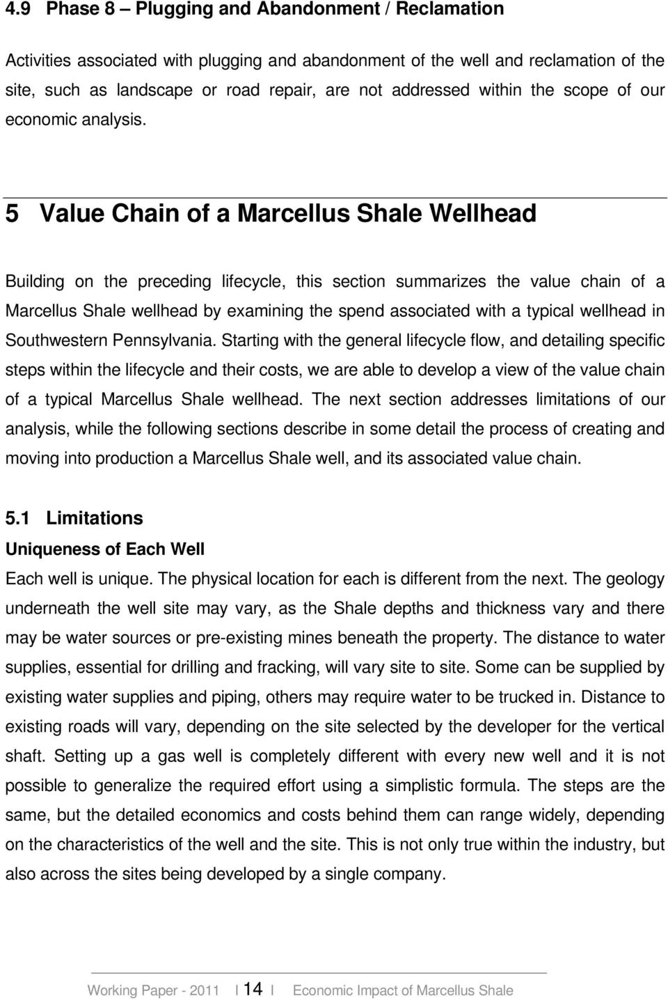 5 Value Chain of a Marcellus Shale Wellhead Building on the preceding lifecycle, this section summarizes the value chain of a Marcellus Shale wellhead by examining the spend associated with a typical