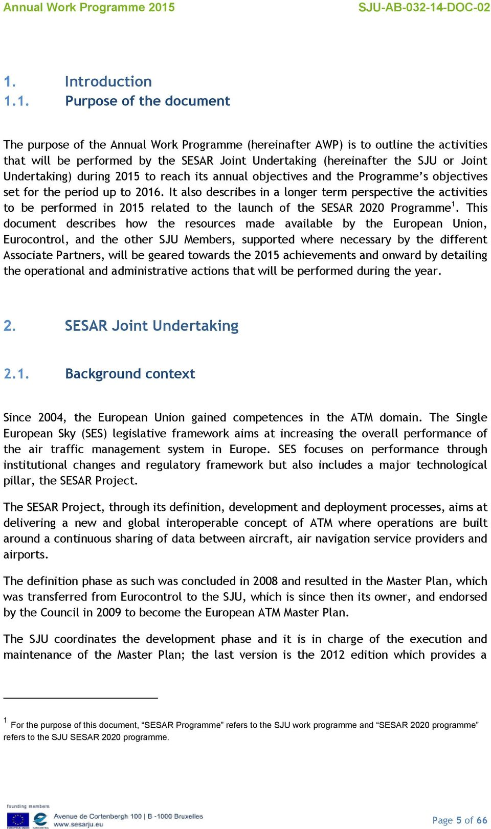 It also describes in a longer term perspective the activities to be performed in 2015 related to the launch of the SESAR 2020 Programme 1.