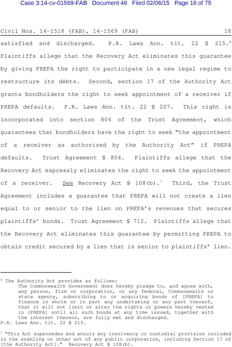Second, section 17 of the Authority Act grants bondholders the right to seek appointment of a receiver if PREPA defaults. P.R. Laws Ann. tit. 22 207.