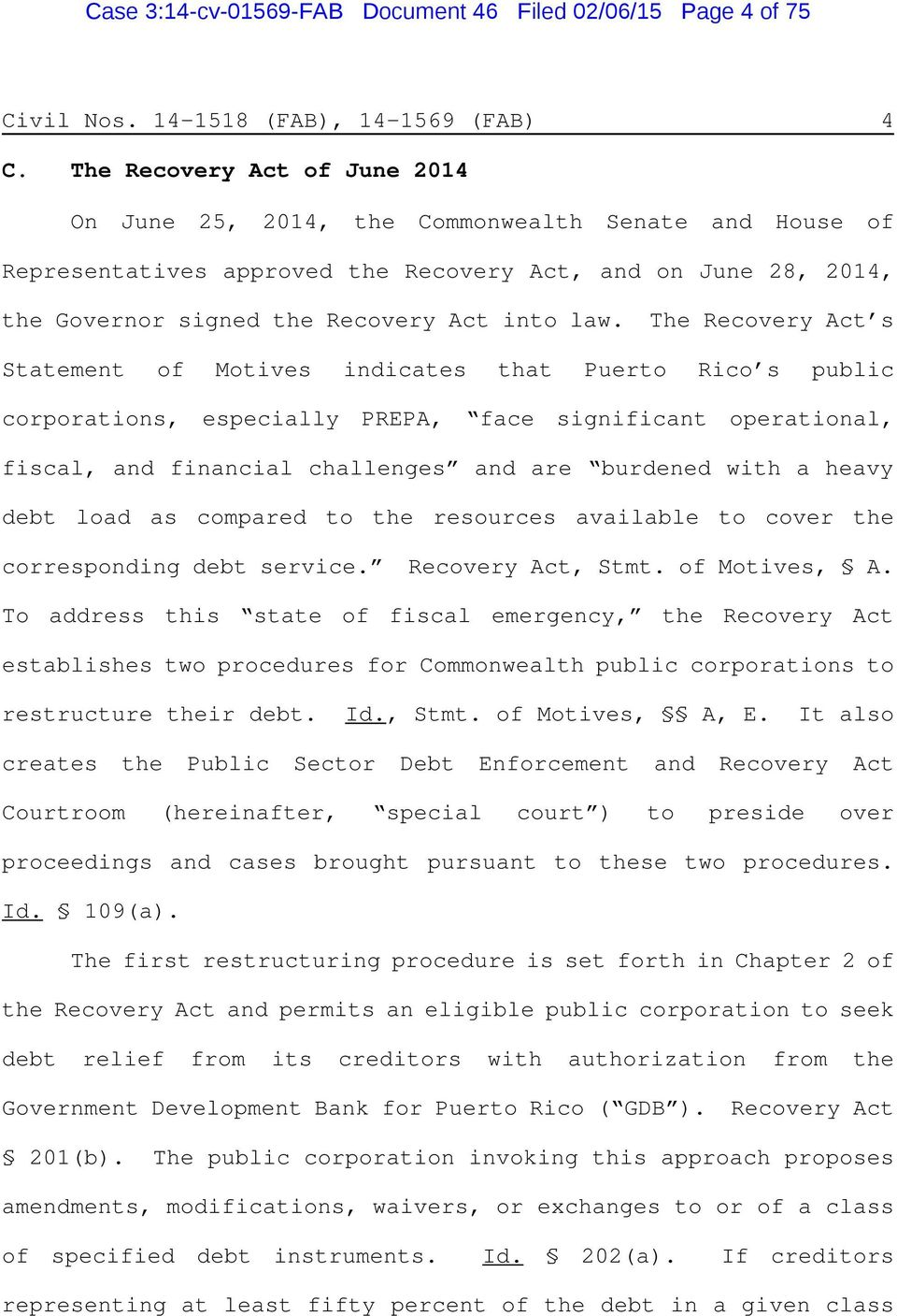 The Recovery Act s Statement of Motives indicates that Puerto Rico s public corporations, especially PREPA, face significant operational, fiscal, and financial challenges and are burdened with a