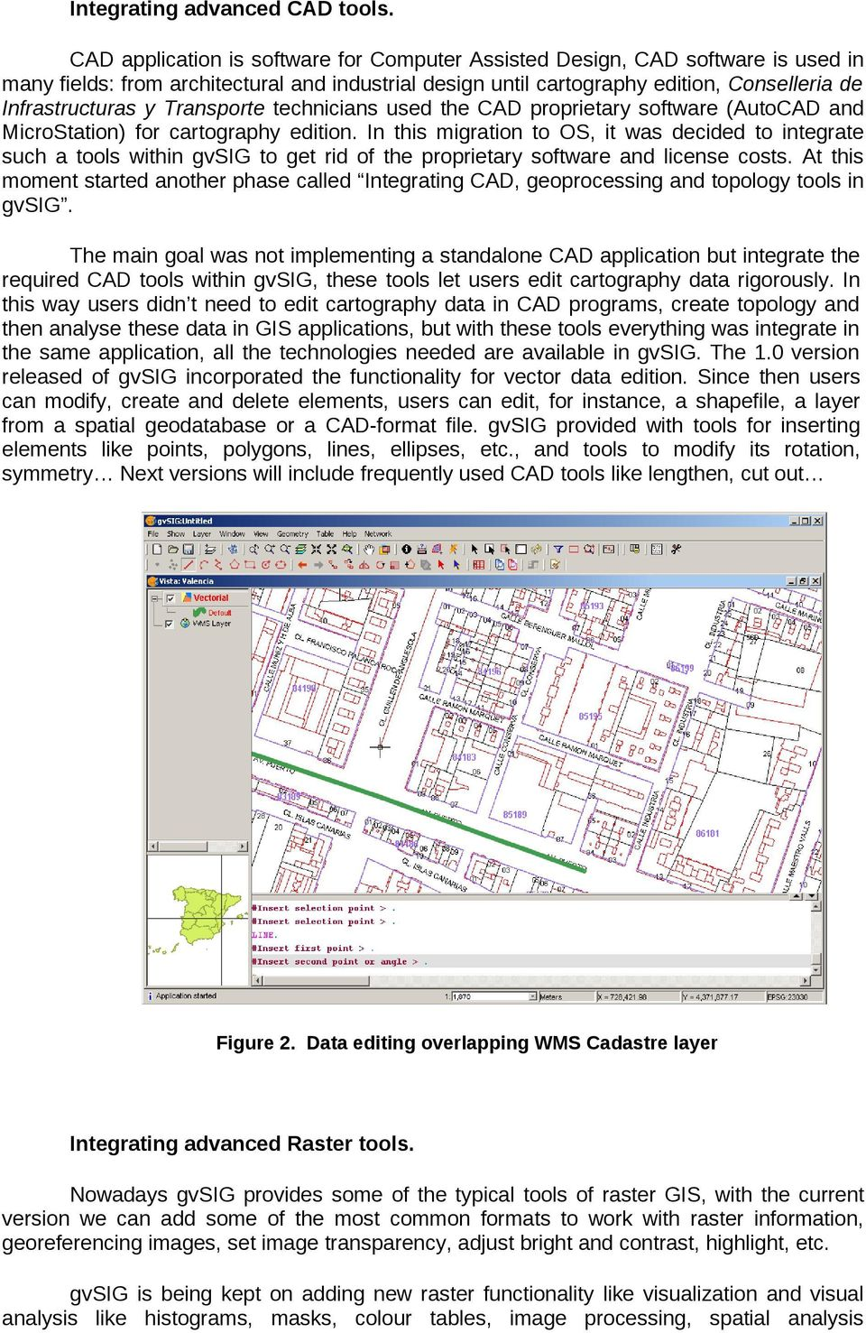 Transporte technicians used the CAD proprietary software (AutoCAD and MicroStation) for cartography edition.
