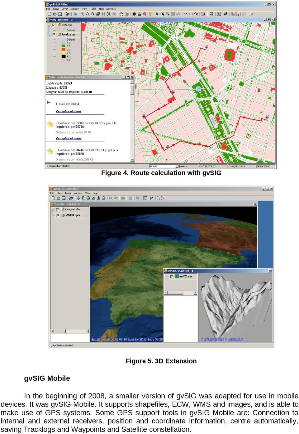 It was gvsig Mobile. It supports shapefiles, ECW, WMS and images, and is able to make use of GPS systems.