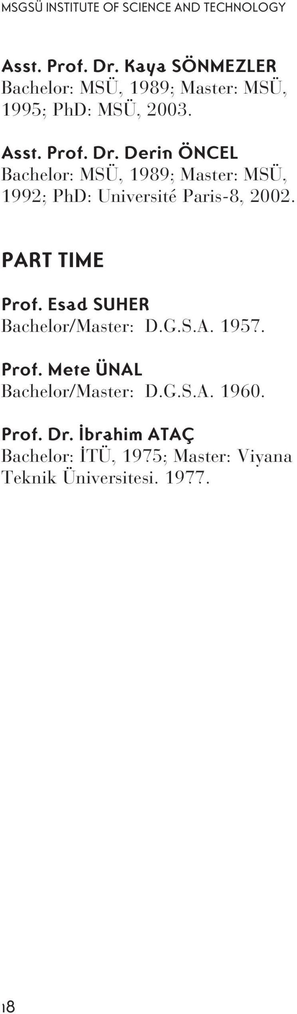 Derin ÖNCEL Bachelor: MSÜ, 1989; Master: MSÜ, 1992; PhD: Université Paris-8, 2002. PART TIME Prof.