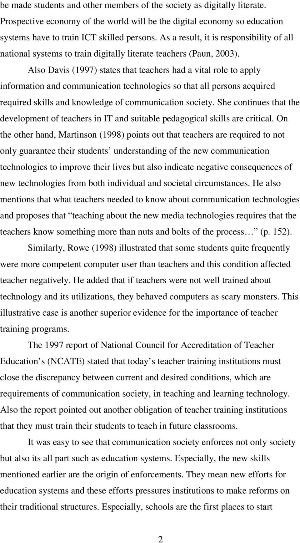 Also Davis (1997) states that teachers had a vital role to apply information and communication technologies so that all persons acquired required skills and knowledge of communication society.