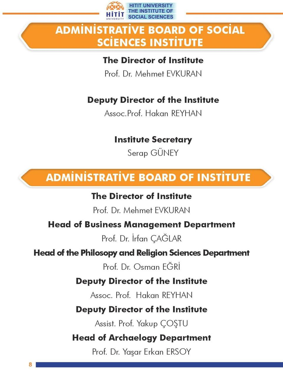 Hakan REYHAN 8 Institute Secretary Serap GÜNEY ADMİNİSTRATİVE BOARD OF INSTİTUTE The Director of Institute Prof. Dr.