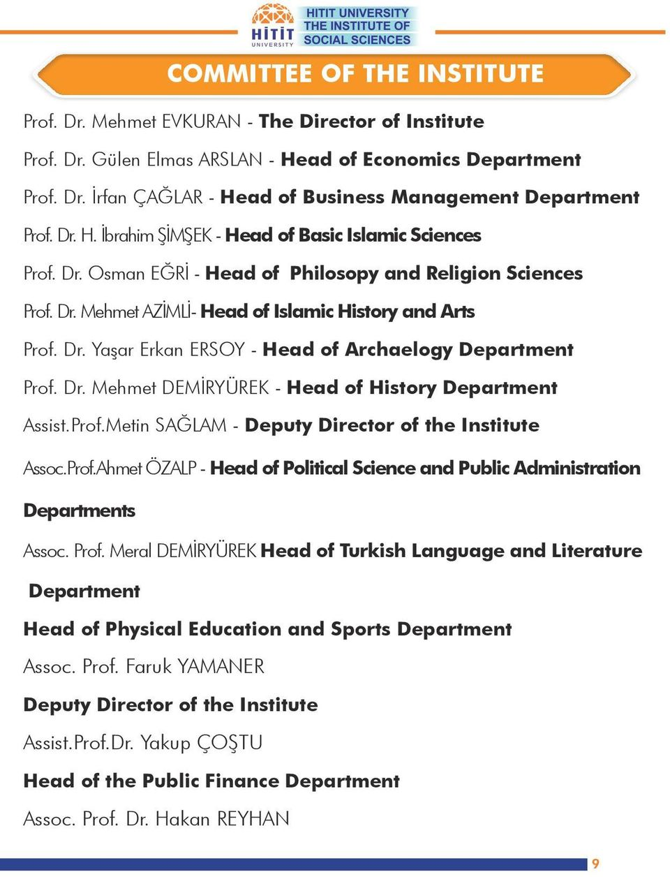 Dr. Mehmet DEMİRYÜREK - Head of History Department Assist.Prof.Metin SAĞLAM - Deputy Director of the Institute Assoc.Prof.Ahmet ÖZALP - Head of Political Science and Public Administration Departments Assoc.
