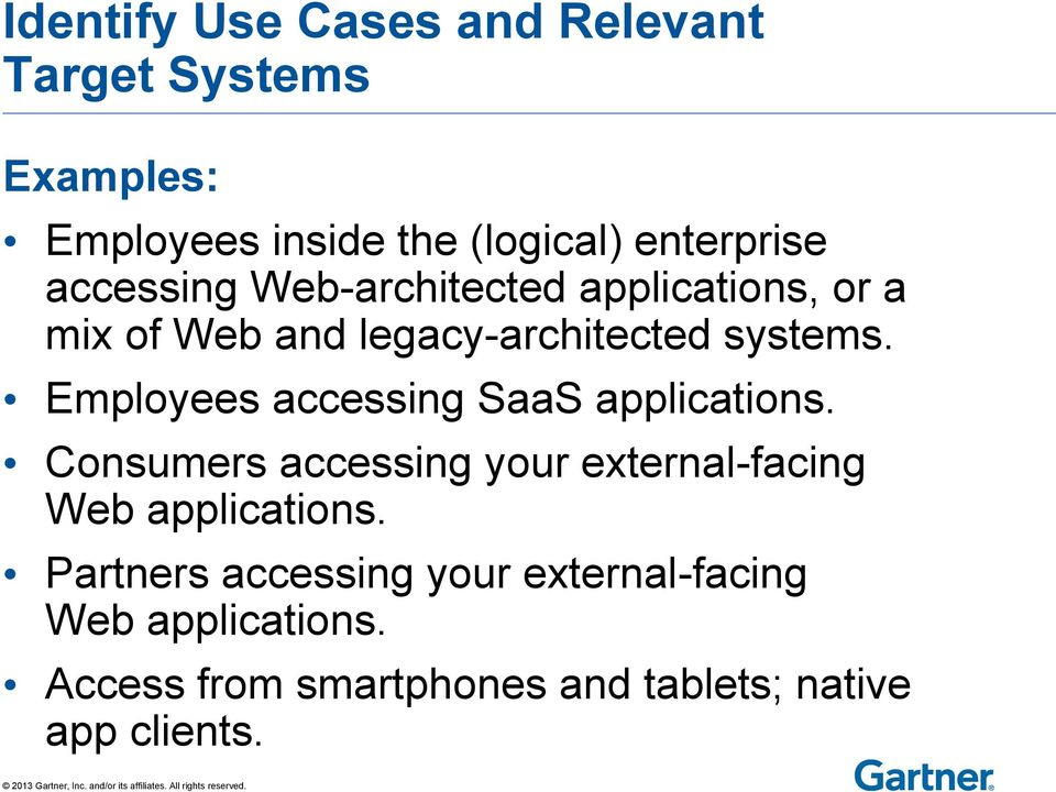 Employees accessing SaaS applications. Consumers accessing your external-facing Web applications.