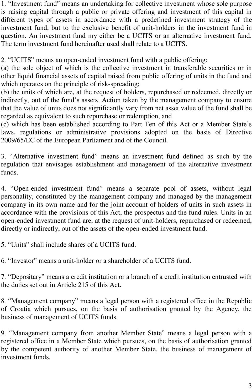 An investment fund my either be a UCITS or an alternative investment fund. The term investment fund hereinafter used shall relate to a UCITS. 2.