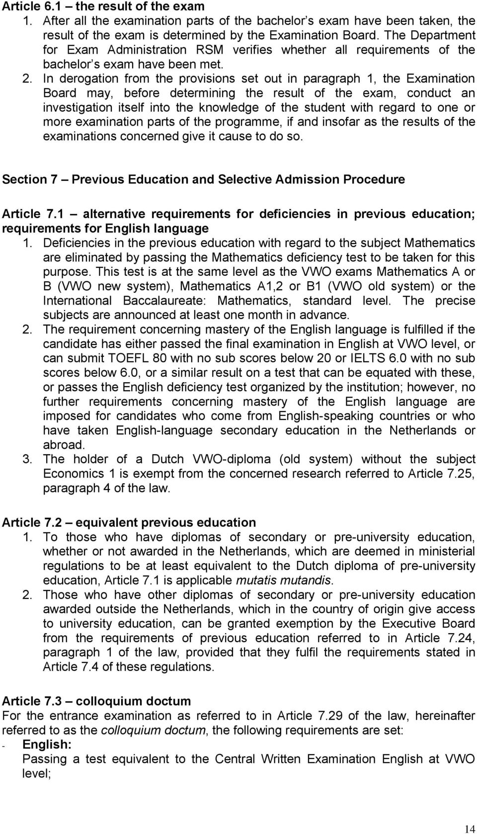 In derogation from the provisions set out in paragraph 1, the Examination Board may, before determining the result of the exam, conduct an investigation itself into the knowledge of the student with