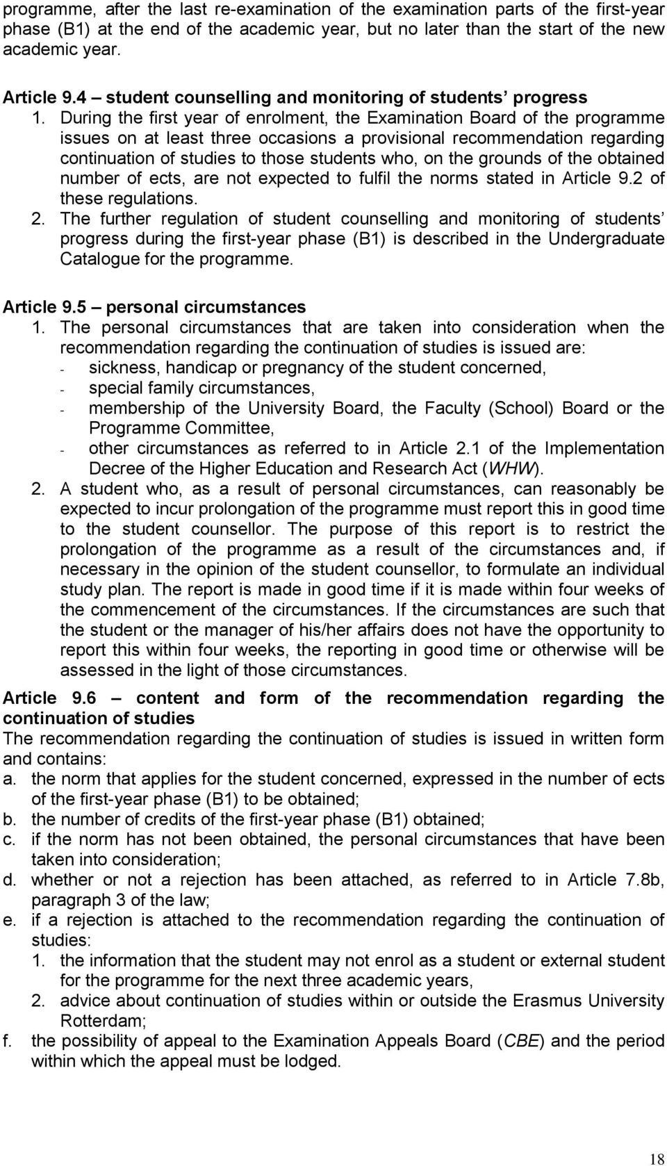 During the first year of enrolment, the Examination Board of the programme issues on at least three occasions a provisional recommendation regarding continuation of studies to those students who, on