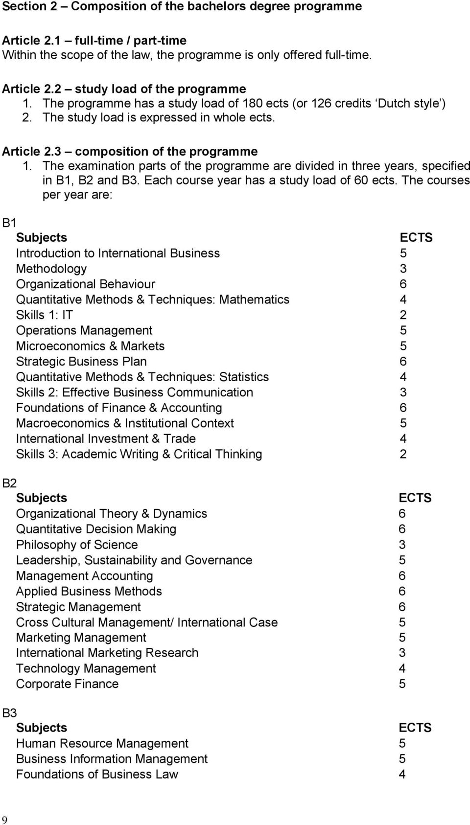 The examination parts of the programme are divided in three years, specified in B1, B2 and B3. Each course year has a study load of 60 ects.