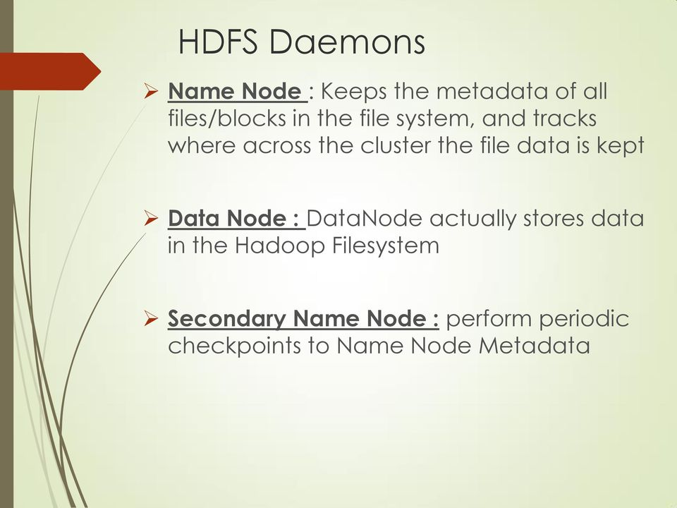 Data Node : DataNode actually stores data in the Hadoop Filesystem