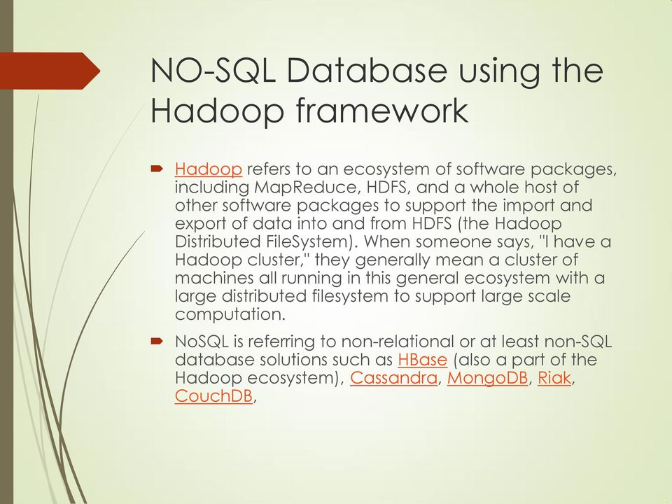 "When someone says, ""I have a Hadoop cluster,"" they generally mean a cluster of machines all running in this general ecosystem with a large distributed"