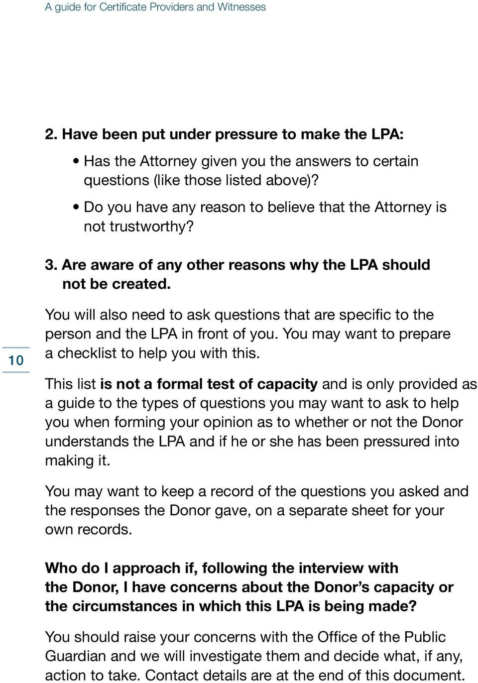 10 You will also need to ask questions that are specific to the person and the LPA in front of you. You may want to prepare a checklist to help you with this.