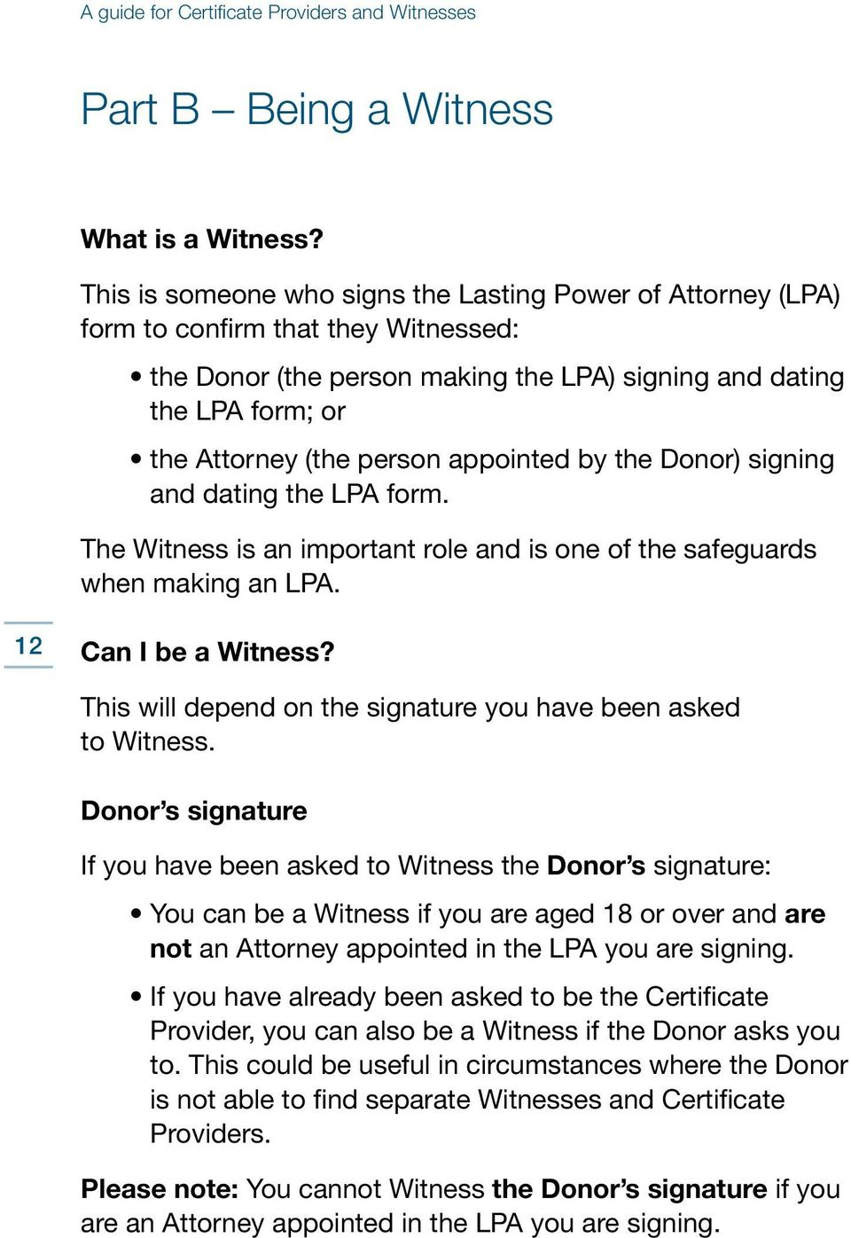 appointed by the Donor) signing and dating the LPA form. The Witness is an important role and is one of the safeguards when making an LPA. 12 Can I be a Witness?
