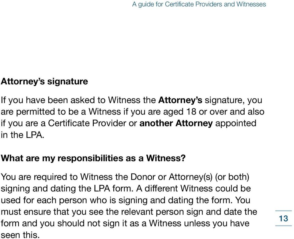 You are required to Witness the Donor or Attorney(s) (or both) signing and dating the LPA form.