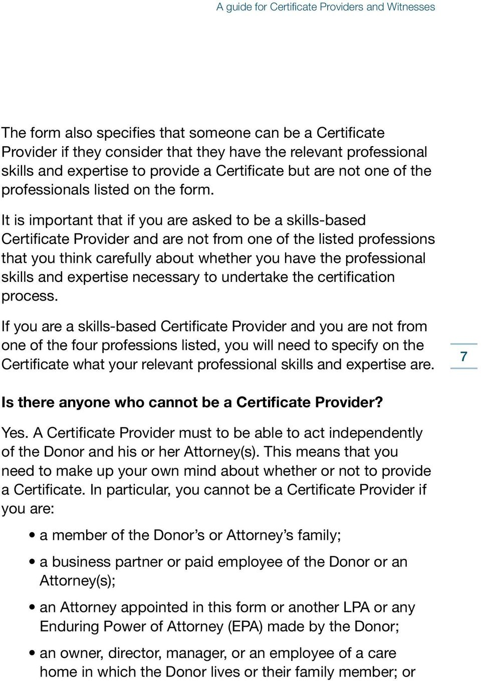 It is important that if you are asked to be a skills-based Certificate Provider and are not from one of the listed professions that you think carefully about whether you have the professional skills