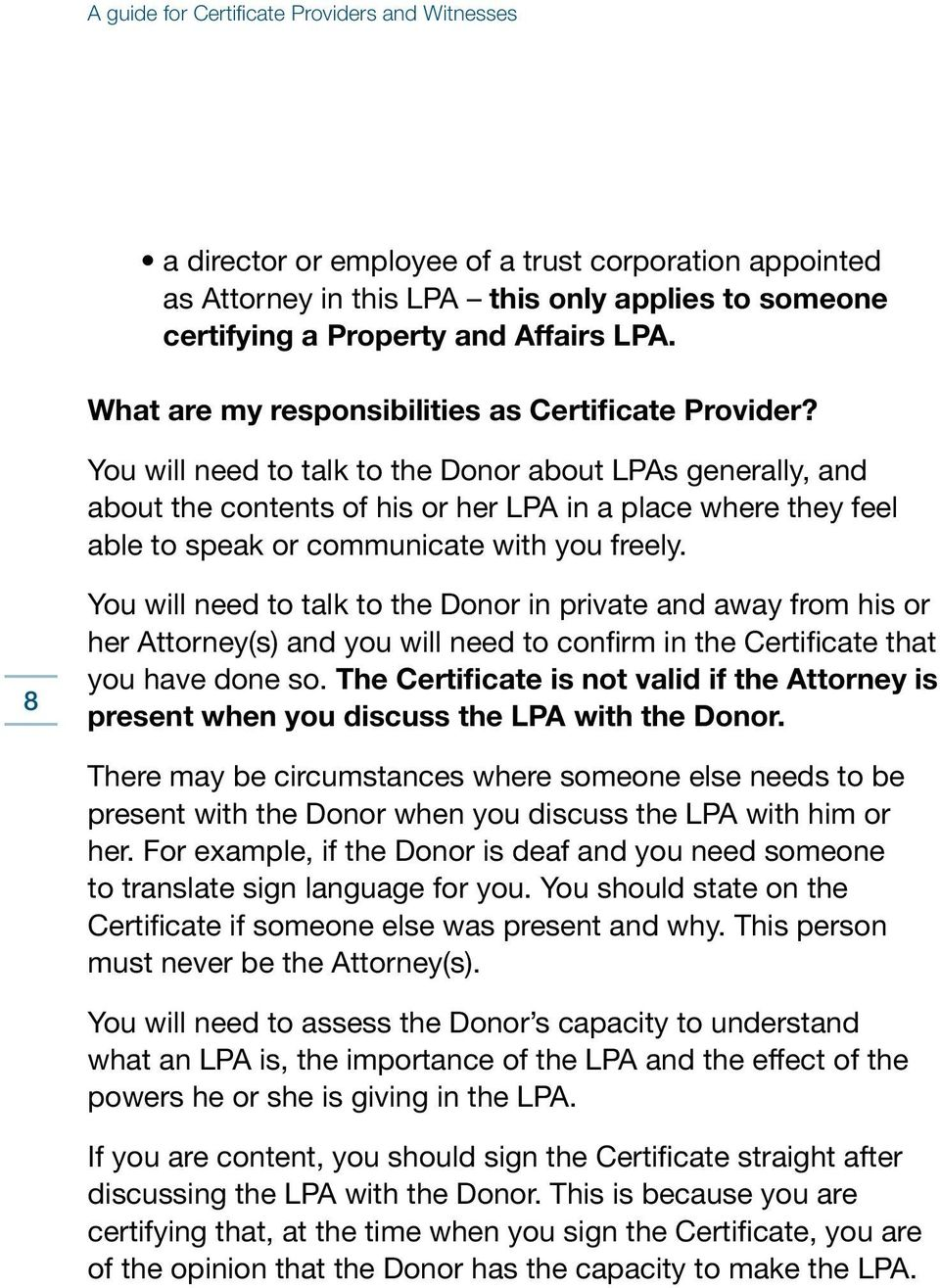You will need to talk to the Donor about LPAs generally, and about the contents of his or her LPA in a place where they feel able to speak or communicate with you freely.