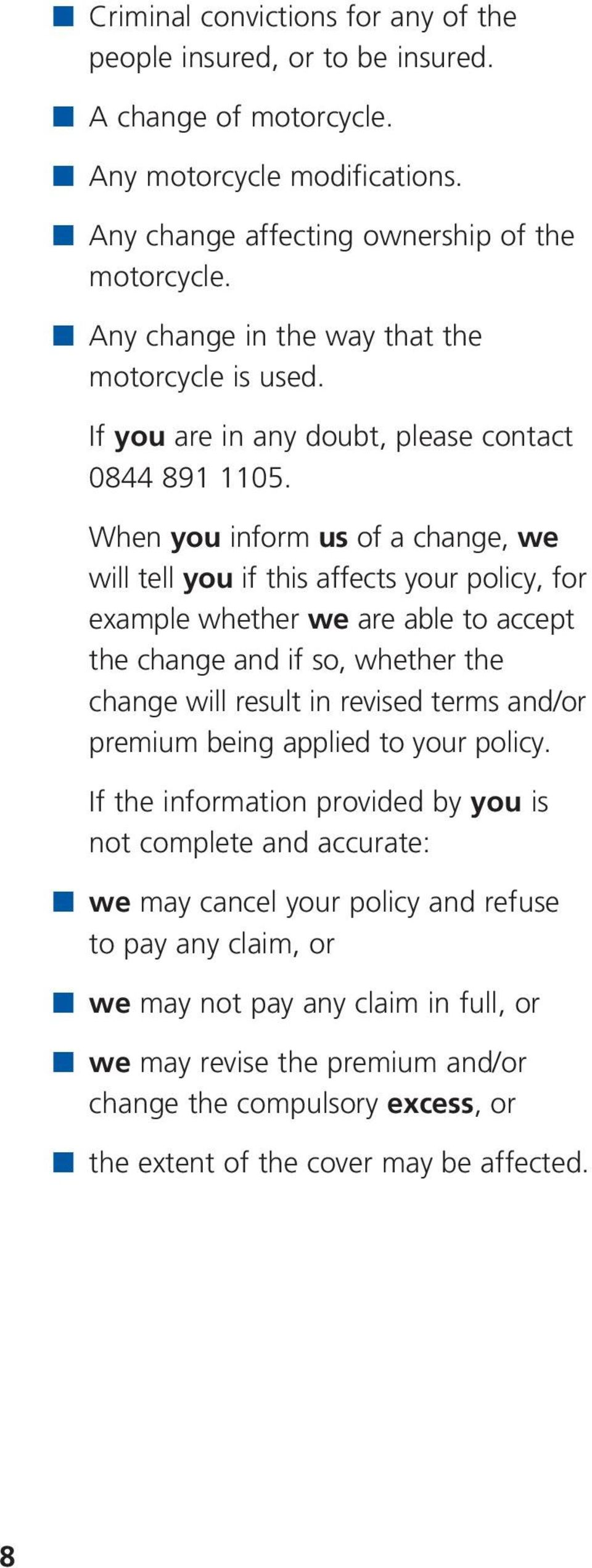 When you inform us of a change, we will tell you if this affects your policy, for example whether we are able to accept the change and if so, whether the change will result in revised terms and/or