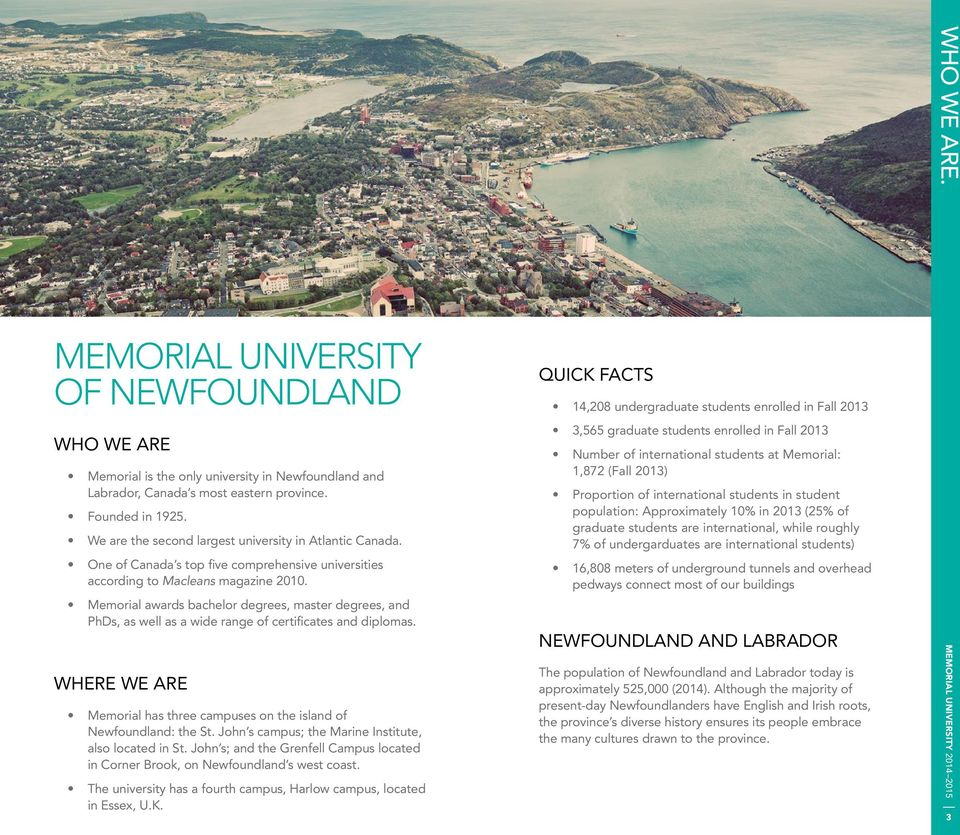 Memorial awards bachelor degrees, master degrees, and PhDs, as well as a wide range of certificates and diplomas. WHERE WE ARE Memorial has three campuses on the island of Newfoundland: the St.