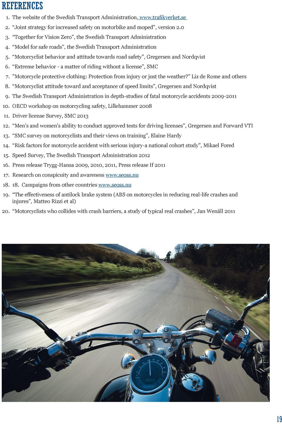 Motorcyclist behavior and attitude towards road safety, Gregersen and Nordqvist 6. Extreme behavior - a matter of riding without a license, SMC 7.