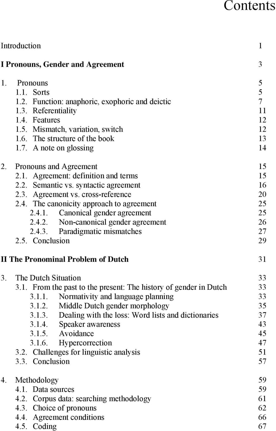 cross-reference 20 2.4. The canonicity approach to agreement 25 2.4.1. Canonical gender agreement 25 2.4.2. Non-canonical gender agreement 26 2.4.3. Paradigmatic mismatches 27 2.5. Conclusion 29 II The Pronominal Problem of Dutch 31 3.