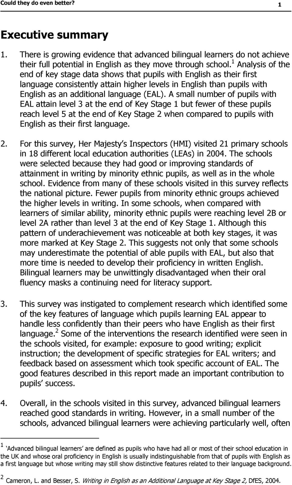 A small number of pupils with EAL attain level 3 at the end of Key Stage 1 but fewer of these pupils reach level 5 at the end of Key Stage 2 when compared to pupils with English as their first