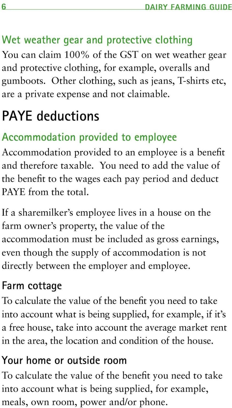 PAYE deductions Accommodation provided to employee Accommodation provided to an employee is a benefit and therefore taxable.