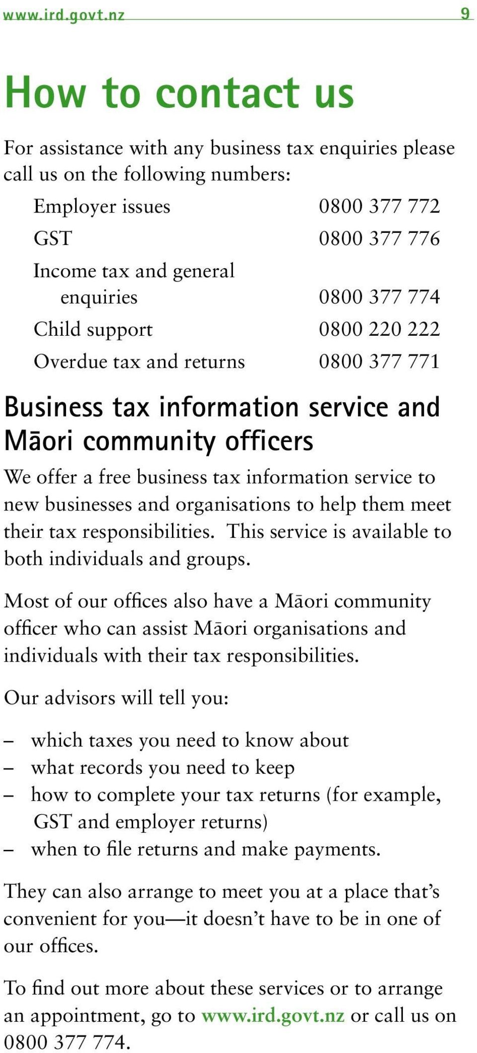 774 Child support 0800 220 222 Overdue tax and returns 0800 377 771 Business tax information service and Mäori community officers We offer a free business tax information service to new businesses