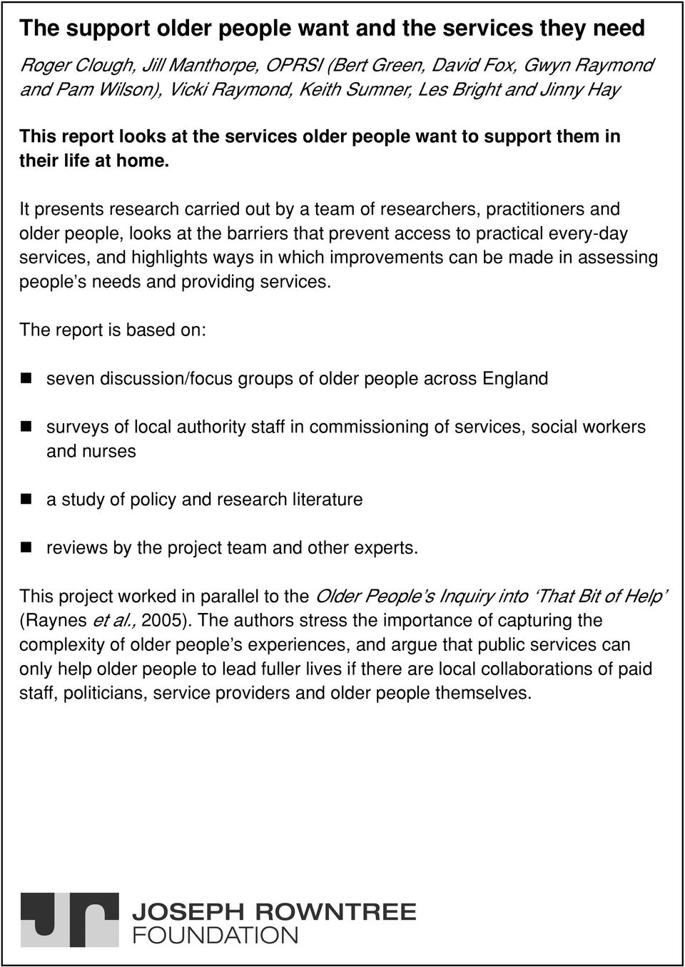 It presents research carried out by a team of researchers, practitioners and older people, looks at the barriers that prevent access to practical every-day services, and highlights ways in which
