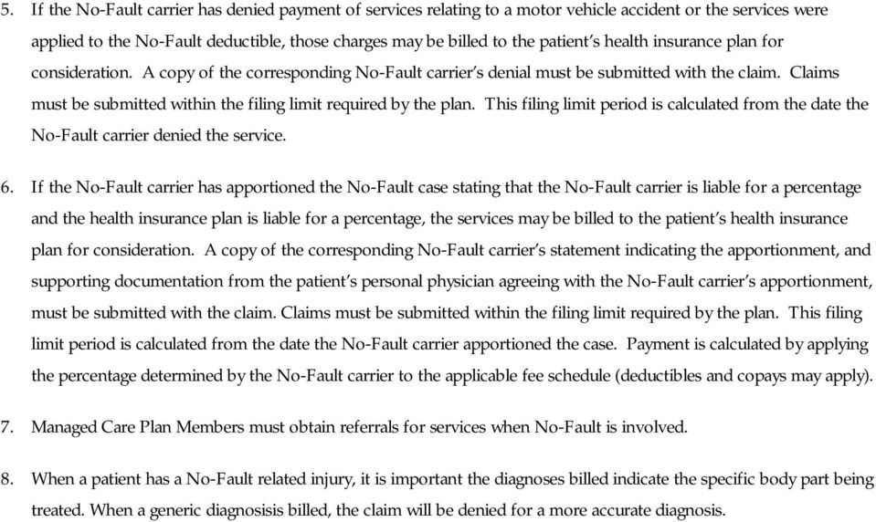 This filing limit period is calculated from the date the No-Fault carrier denied the service. 6.