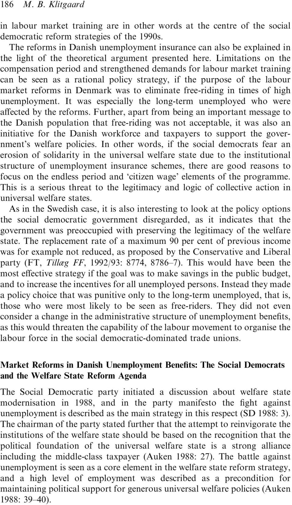 Limitations on the compensation period and strengthened demands for labour market training can be seen as a rational policy strategy, if the purpose of the labour market reforms in Denmark was to