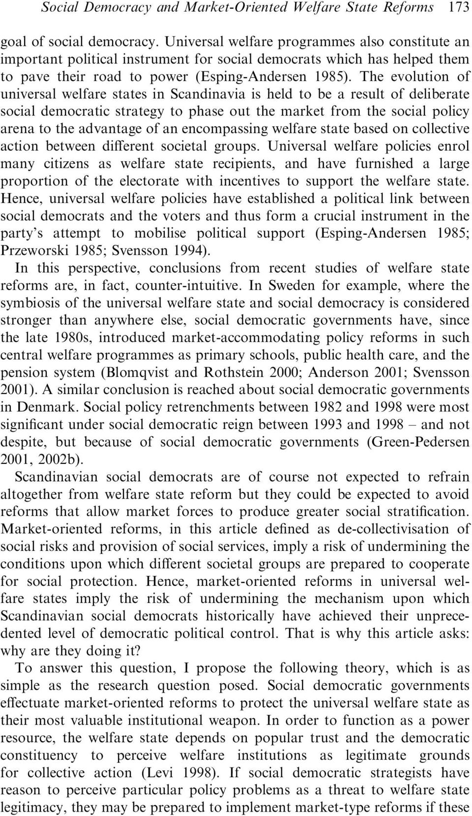 The evolution of universal welfare states in Scandinavia is held to be a result of deliberate social democratic strategy to phase out the market from the social policy arena to the advantage of an