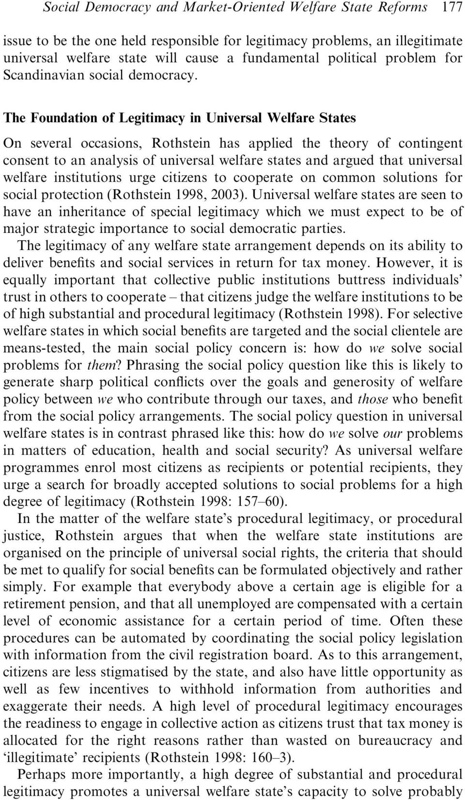 The Foundation of Legitimacy in Universal Welfare States On several occasions, Rothstein has applied the theory of contingent consent to an analysis of universal welfare states and argued that