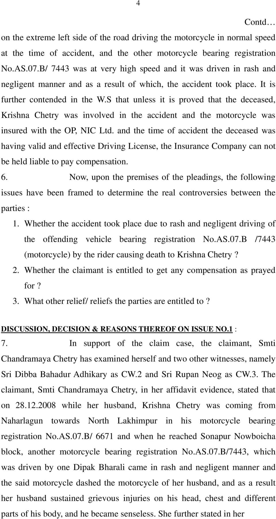 S that unless it is proved that the deceased, Krishna Chetry was involved in the accident and the motorcycle was insured with the OP, NIC Ltd.