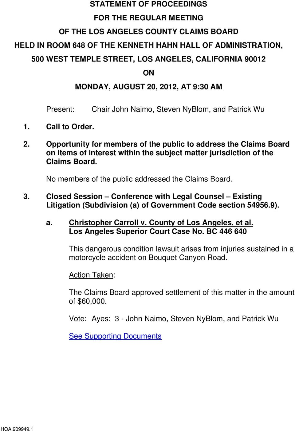 No members of the public addressed the Claims Board. 3. Closed Session Conference with Legal Counsel Existing Litigation (Subdivision (a) of Government Code section 54956.9). a. Christopher Carroll v.