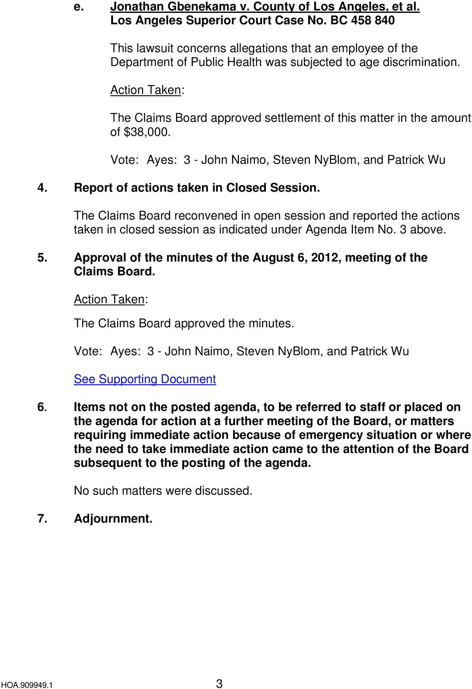 Action Taken: The Claims Board approved settlement of this matter in the amount of $38,000. Vote: Ayes: 3 - John Naimo, Steven NyBlom, and Patrick Wu 4. Report of actions taken in Closed Session.