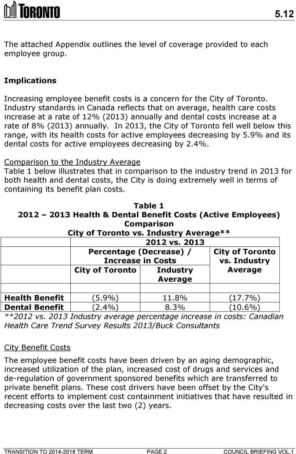 In 2013, the City of Toronto fell well below this range, with its health costs for active employees decreasing by 5.9% and its dental costs for active employees decreasing by 2.4%.