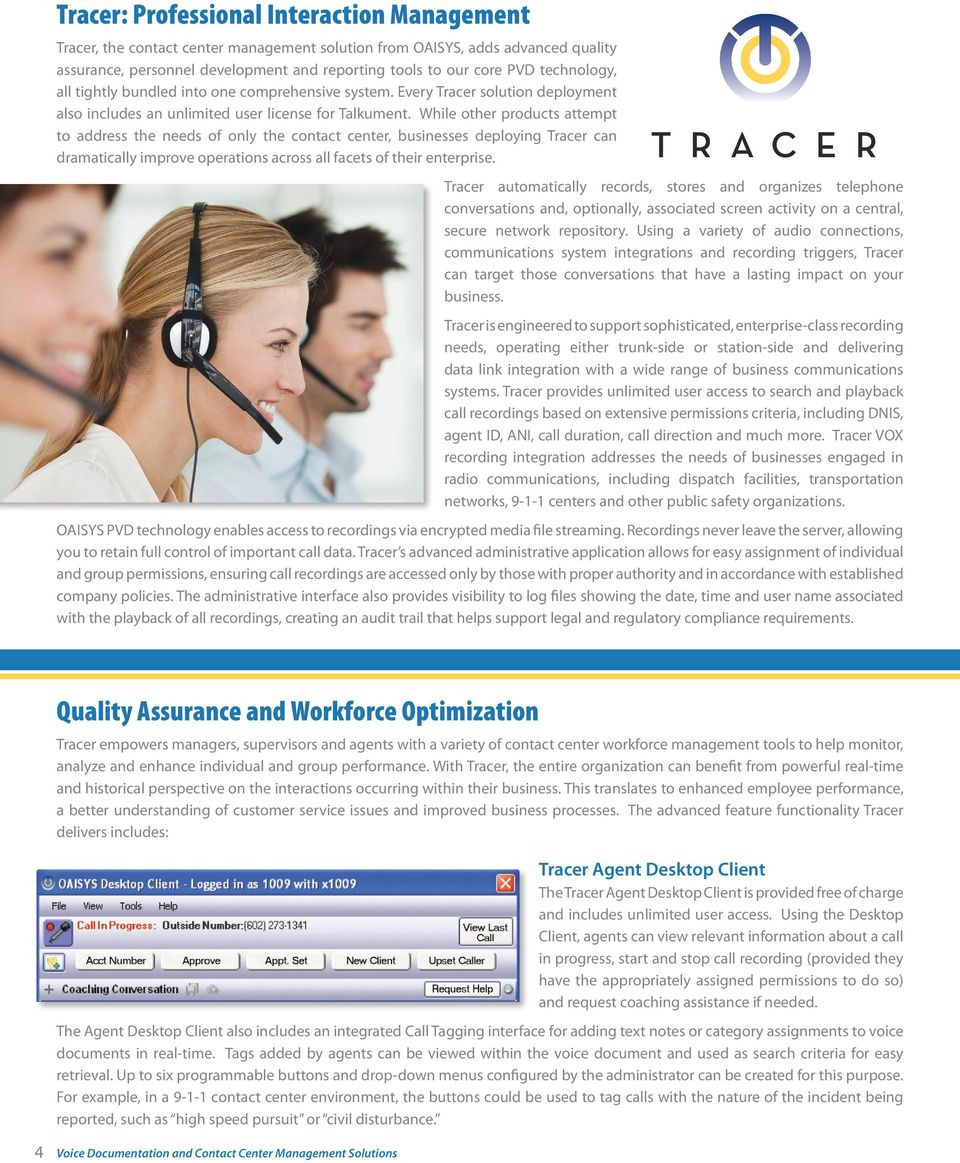 While other products attempt to address the needs of only the contact center, businesses deploying Tracer can dramatically improve operations across all facets of their enterprise.