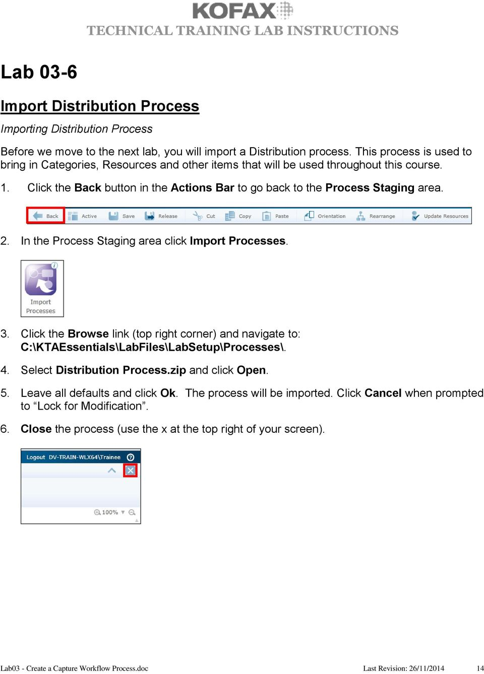 In the Process Staging area click Import Processes. 3. Click the Browse link (top right corner) and navigate to: C:\KTAEssentials\LabFiles\LabSetup\Processes\. 4. Select Distribution Process.